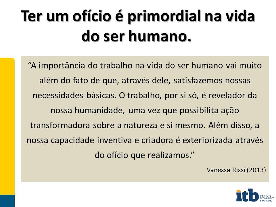 Ter um ofício é primordial na vida do ser humano.Ter um ofício é primordial na vida do ser humano.