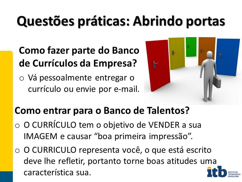 Questões práticas: Abrindo portas Como fazer parte do Banco de Currículos da Empresa.
