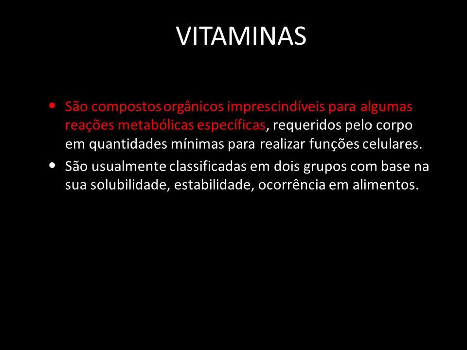 VITAMINAS São compostos orgânicos imprescindíveis para algumas reações metabólicas específicas, requeridos pelo corpo em quantidades mínimas para realizar funções celulares.