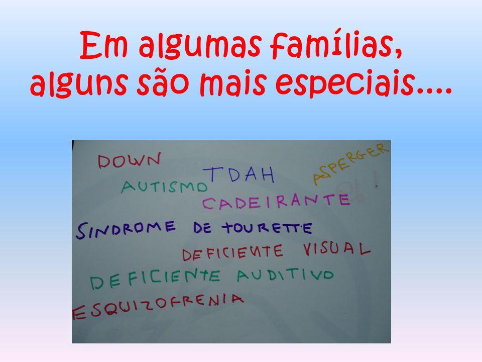Em algumas famílias, alguns são mais especiais....