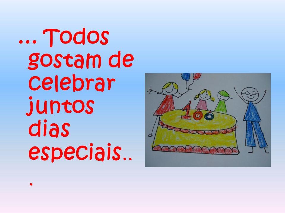... Todos gostam de celebrar juntos dias especiais...