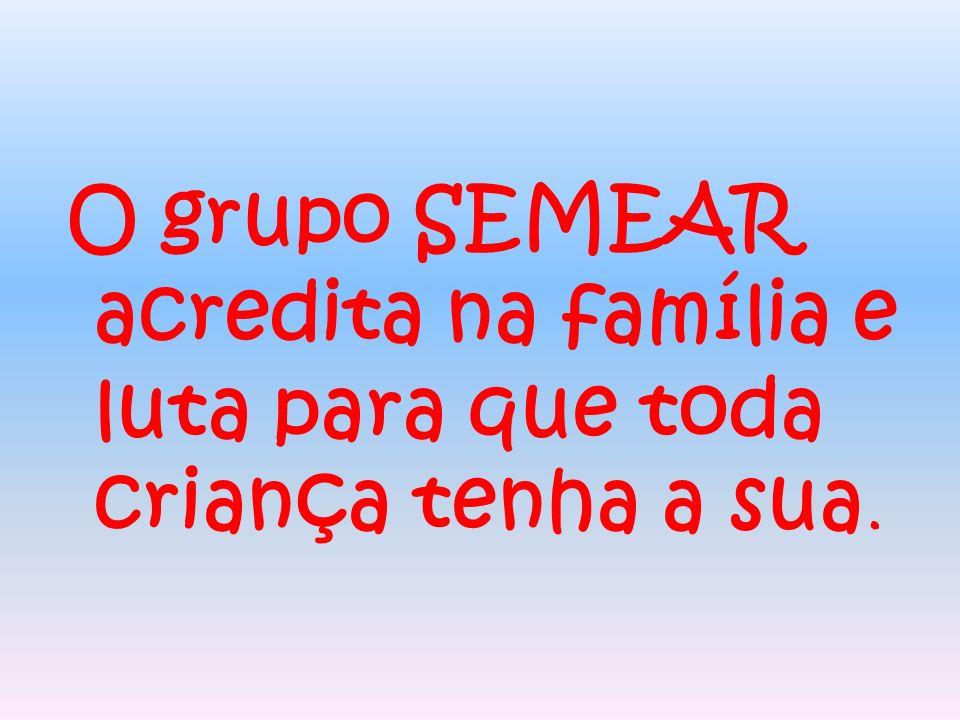 O grupo SEMEAR acredita na família e luta para que toda criança tenha a sua.