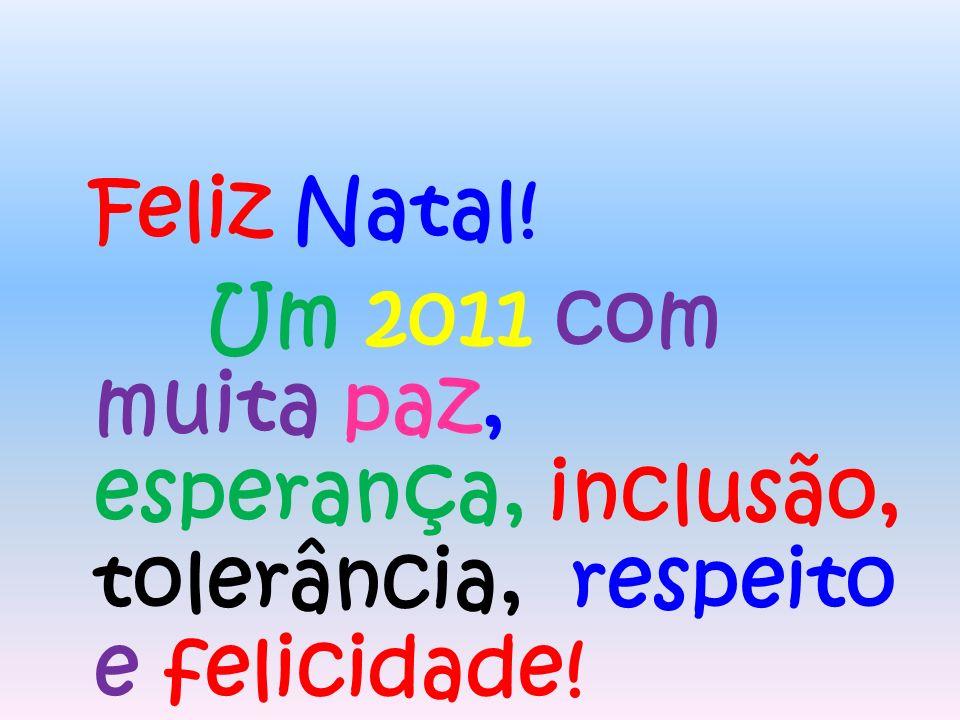 Feliz Natal! Um 2011 com muita paz, esperança, inclusão, tolerância, respeito e felicidade!