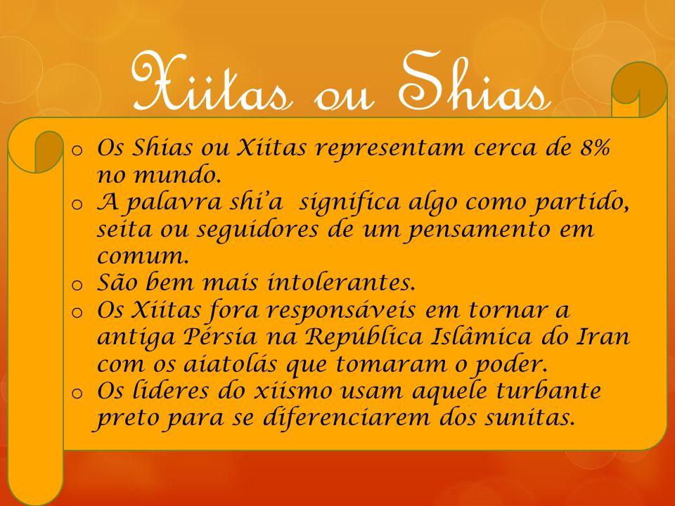 Xiitas ou Shias o Os Shias ou Xiitas representam cerca de 8% no mundo. o A palavra shi'a significa algo como partido, seita ou seguidores de um pensam