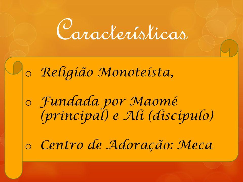 Características o Religião Monoteísta, o Fundada por Maomé (principal) e Ali (discípulo) o Centro de Adoração: Meca