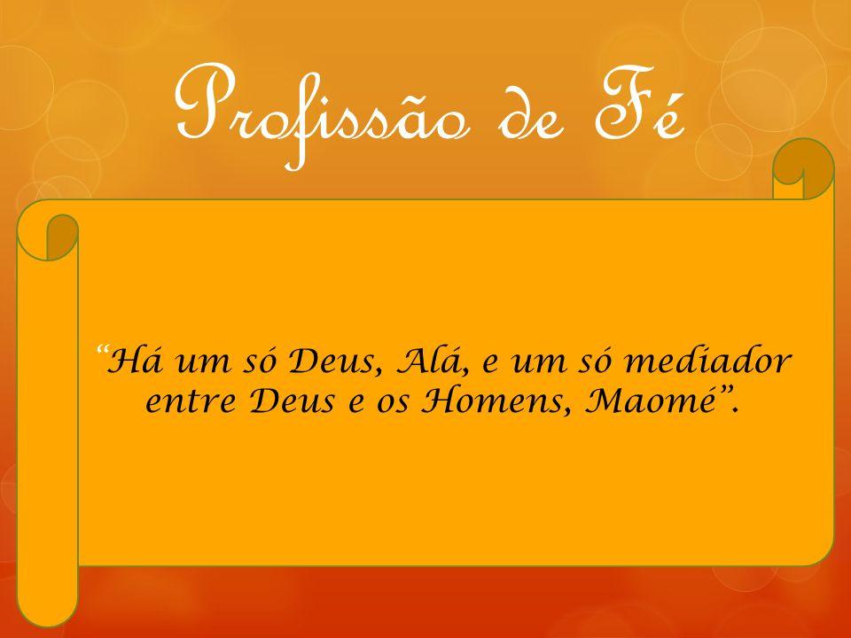 """Profissão de Fé """"Há um só Deus, Alá, e um só mediador entre Deus e os Homens, Maomé""""."""