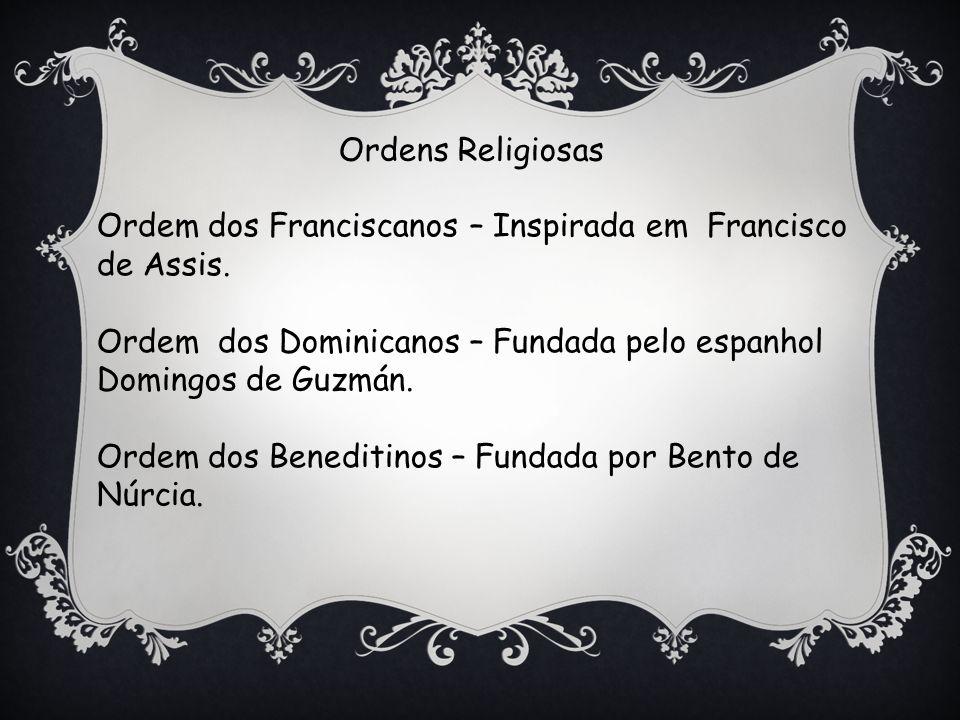 Ordens Religiosas Ordem dos Franciscanos – Inspirada em Francisco de Assis.