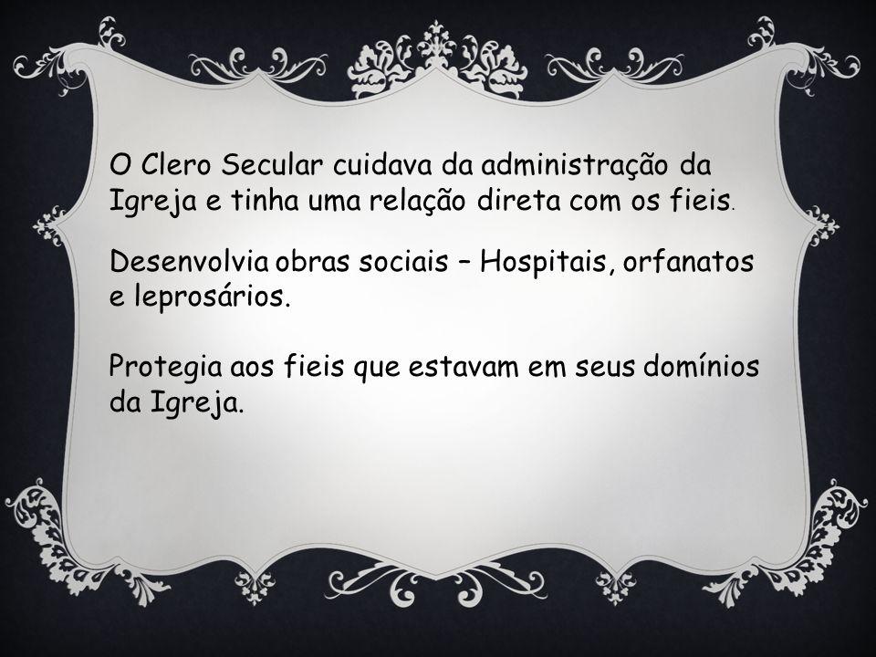 O Clero Secular cuidava da administração da Igreja e tinha uma relação direta com os fieis.