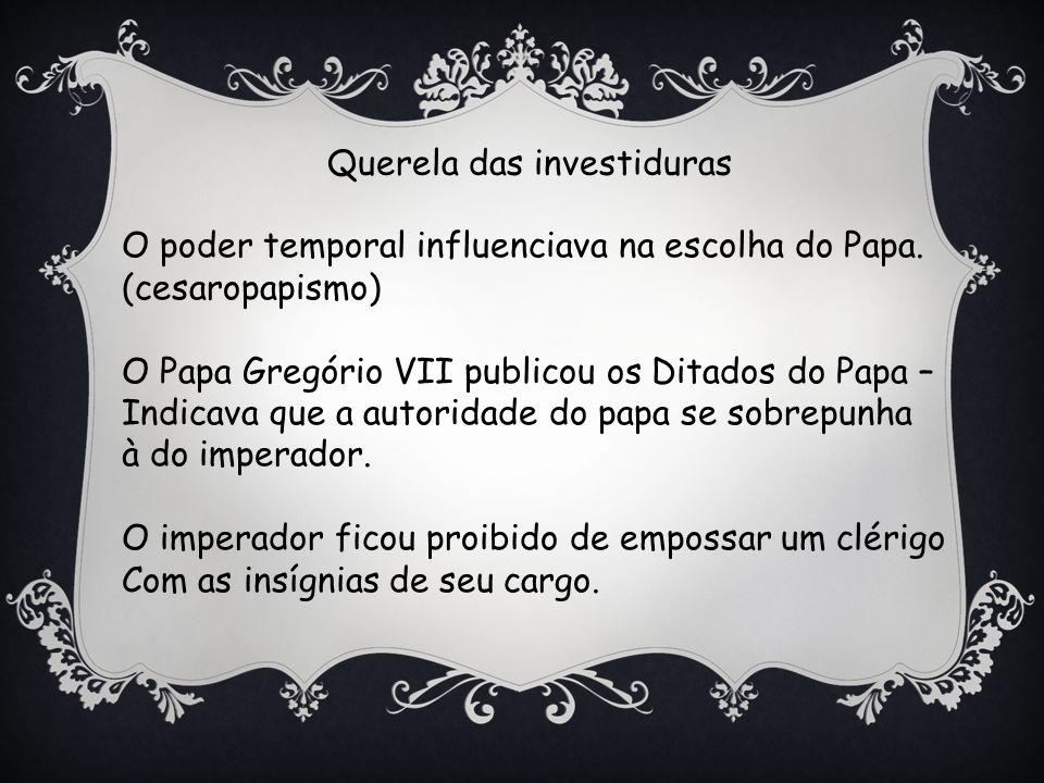 Querela das investiduras O poder temporal influenciava na escolha do Papa.