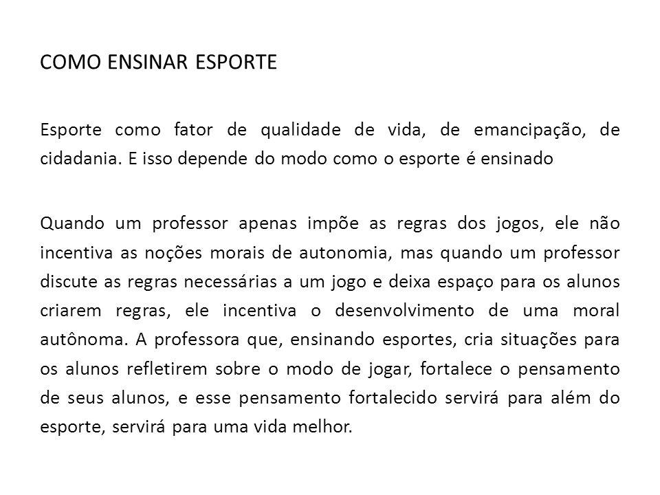 COMO ENSINAR ESPORTE Esporte como fator de qualidade de vida, de emancipação, de cidadania.