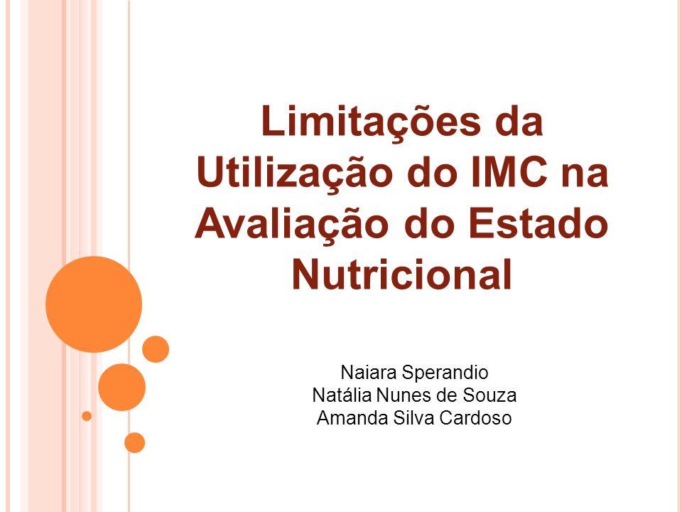 Limitações da Utilização do IMC na Avaliação do Estado Nutricional Naiara Sperandio Natália Nunes de Souza Amanda Silva Cardoso