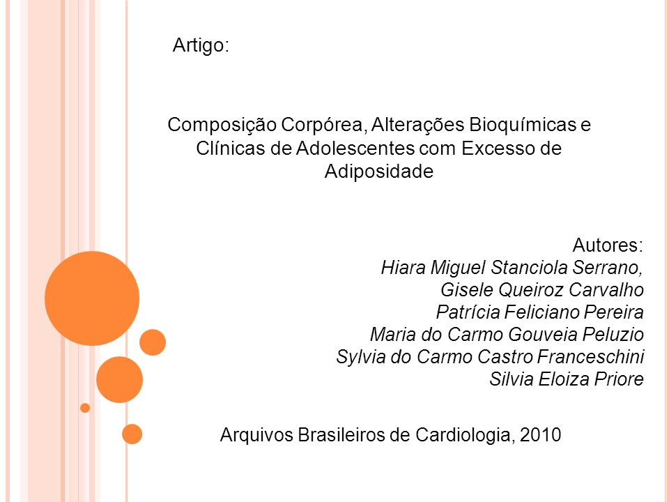 Artigo: Composição Corpórea, Alterações Bioquímicas e Clínicas de Adolescentes com Excesso de Adiposidade Autores: Hiara Miguel Stanciola Serrano, Gis
