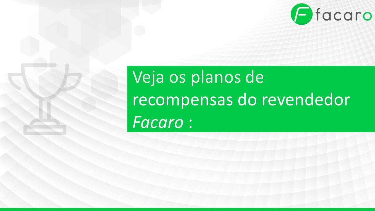 Veja os planos de recompensas do revendedor Facaro :