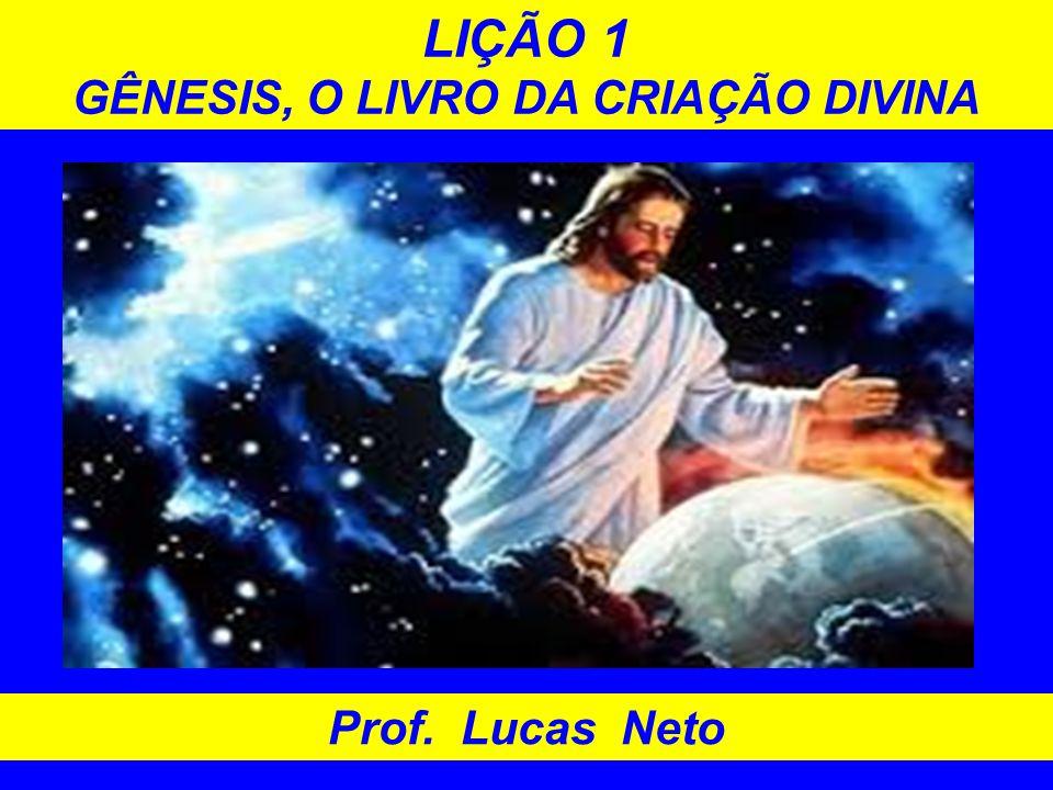 LIÇÃO 1 GÊNESIS, O LIVRO DA CRIAÇÃO DIVINA Prof. Lucas Neto