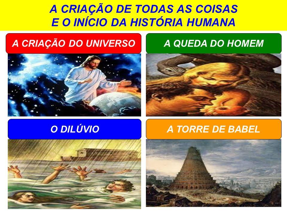 A CRIAÇÃO DE TODAS AS COISAS E O INÍCIO DA HISTÓRIA HUMANA A QUEDA DO HOMEM O DILÚVIO A CRIAÇÃO DO UNIVERSO A TORRE DE BABEL