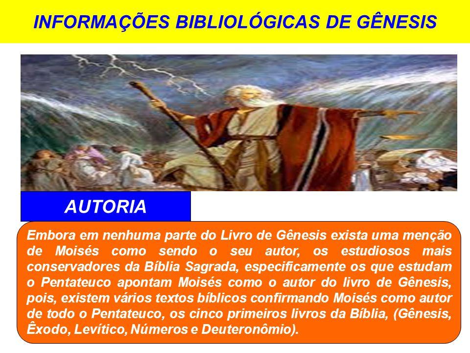 INFORMAÇÕES BIBLIOLÓGICAS DE GÊNESIS AUTORIA Embora em nenhuma parte do Livro de Gênesis exista uma menção de Moisés como sendo o seu autor, os estudi