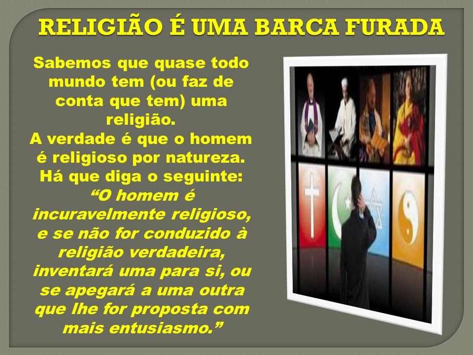 Sabemos que quase todo mundo tem (ou faz de conta que tem) uma religião.