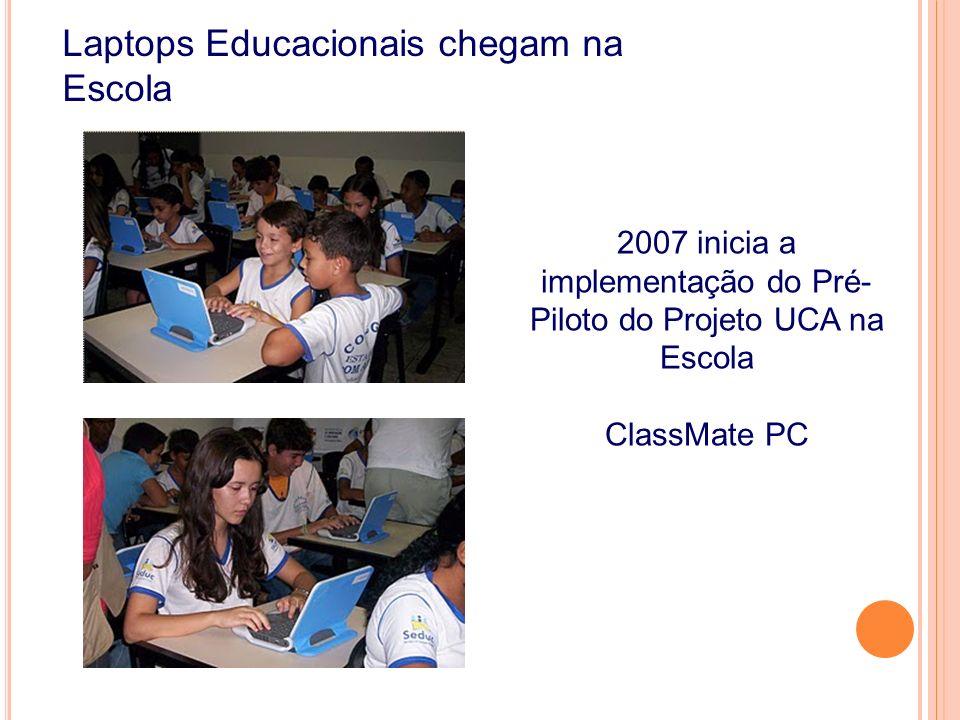 2007 inicia a implementação do Pré- Piloto do Projeto UCA na Escola ClassMate PC Laptops Educacionais chegam na Escola de ino, aprendizagem e gestão