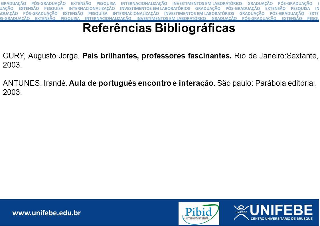 Referências Bibliográficas CURY, Augusto Jorge. Pais brilhantes, professores fascinantes.