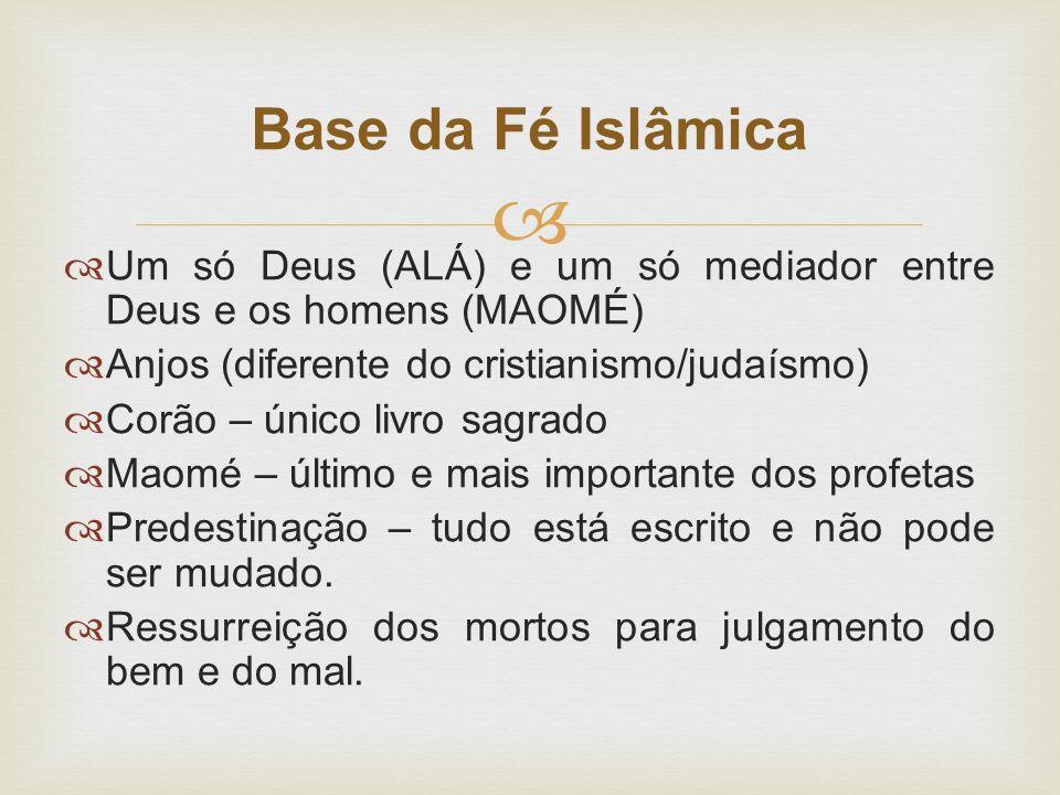   Um só Deus (ALÁ) e um só mediador entre Deus e os homens (MAOMÉ)  Anjos (diferente do cristianismo/judaísmo)  Corão – único livro sagrado  Maom