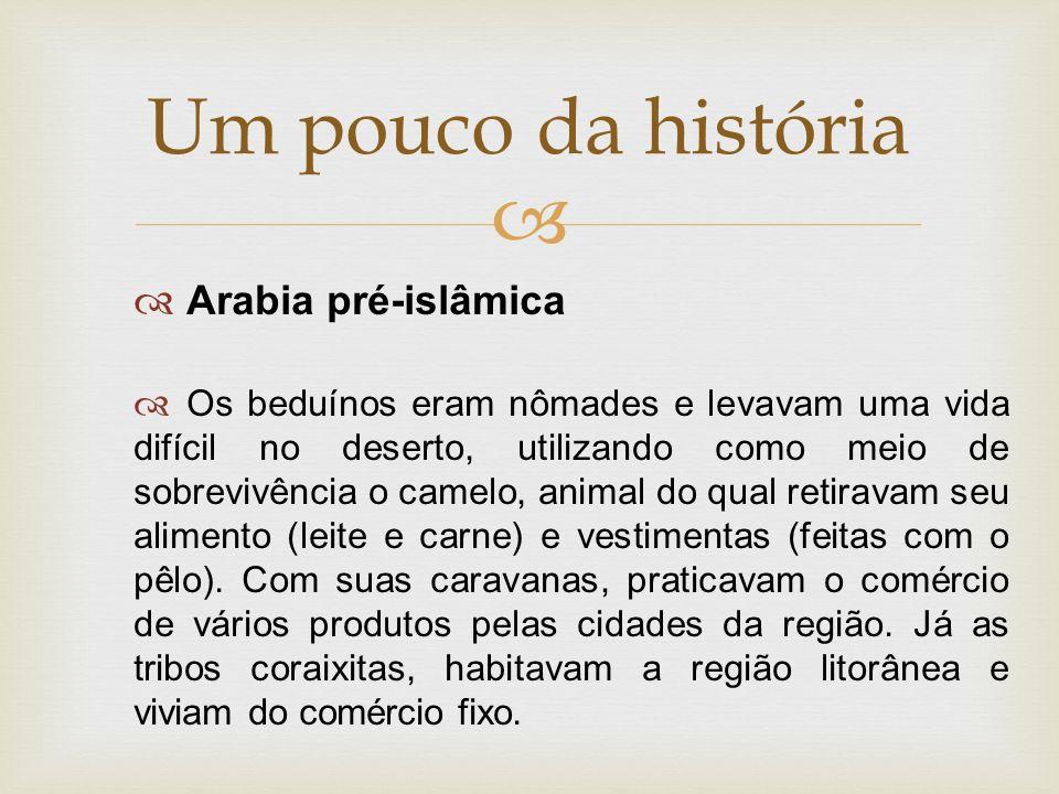   Arabia pré-islâmica  Os beduínos eram nômades e levavam uma vida difícil no deserto, utilizando como meio de sobrevivência o camelo, animal do qu