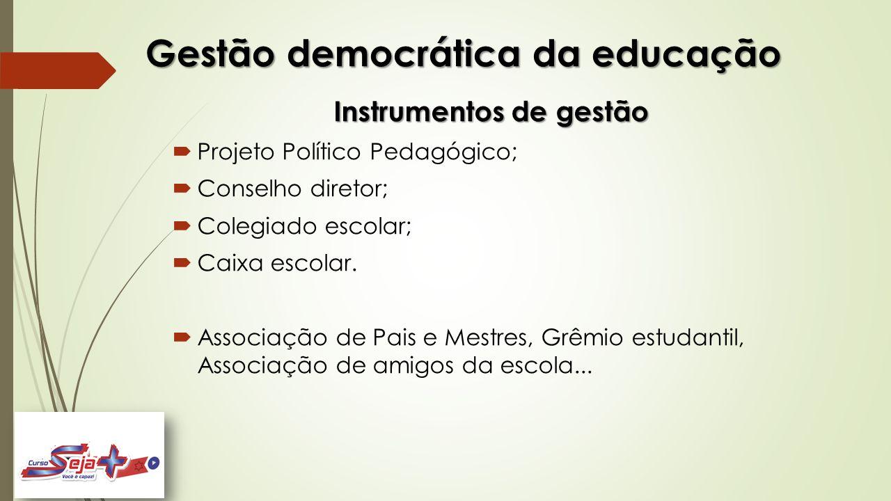 Gestão democrática da educação Instrumentos de gestão  Projeto Político Pedagógico;  Conselho diretor;  Colegiado escolar;  Caixa escolar.  Assoc