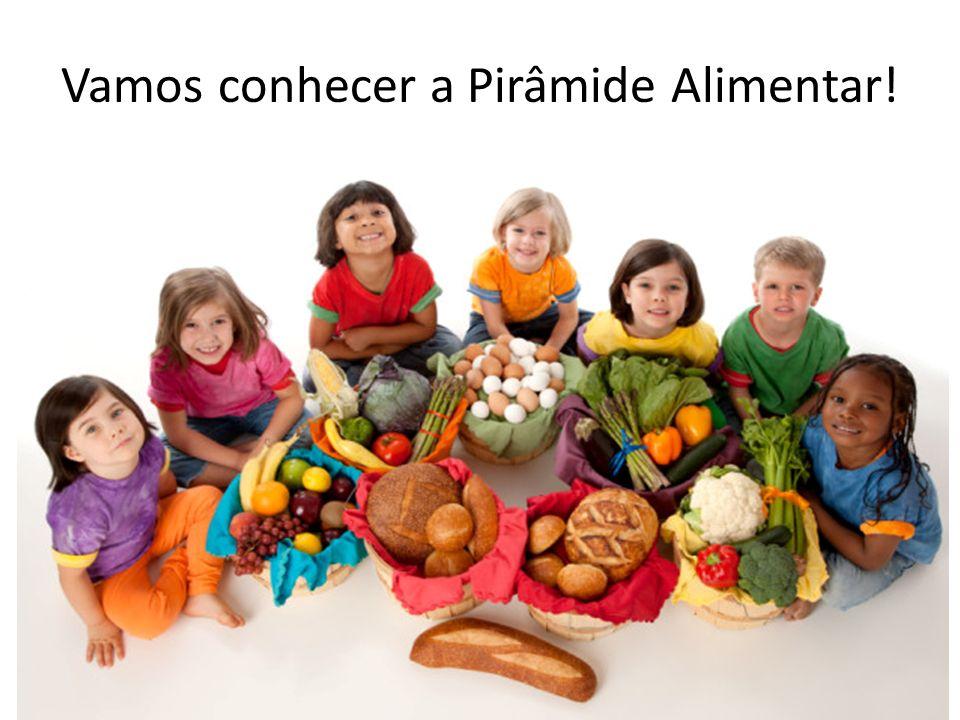 Vamos conhecer a Pirâmide Alimentar!