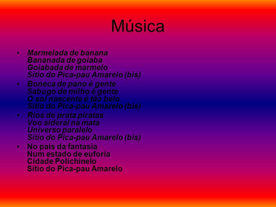 Música Marmelada de banana Bananada de goiaba Goiabada de marmelo Sítio do Pica-pau Amarelo (bis) Boneca de pano é gente Sabugo de milho é gente O sol nascente é tão belo Sítio do Pica-pau Amarelo (bis) Rios de prata piratas Voo sideral na mata Universo paralelo Sítio do Pica-pau Amarelo (bis) No país da fantasia Num estado de euforia Cidade Polichinelo Sítio do Pica-pau Amarelo