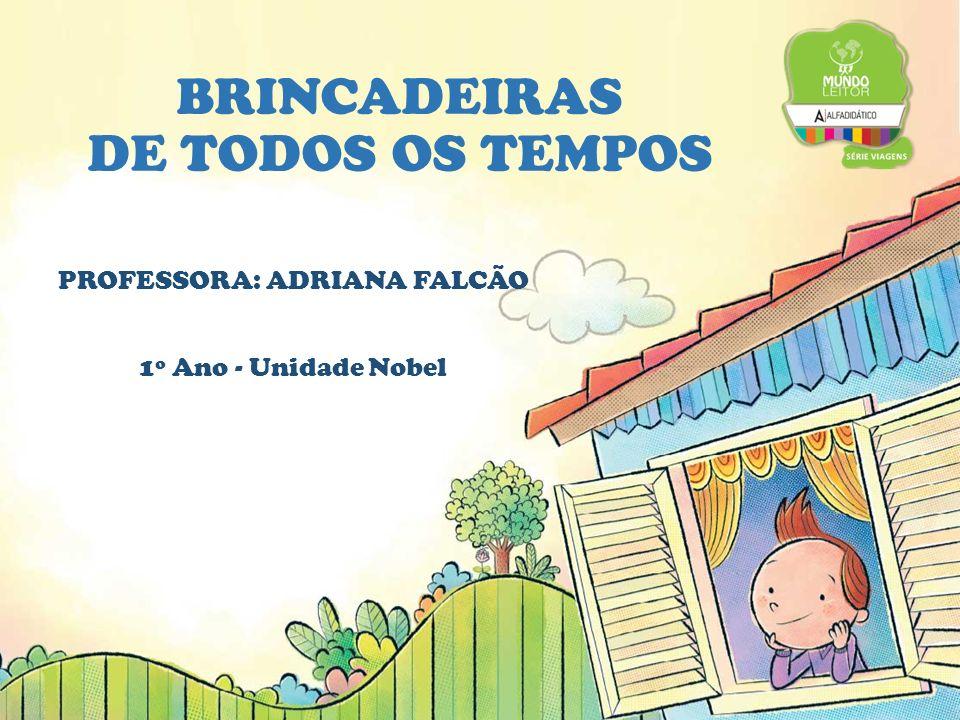 BRINCADEIRAS DE TODOS OS TEMPOS PROFESSORA: ADRIANA FALCÃO 1º Ano - Unidade Nobel