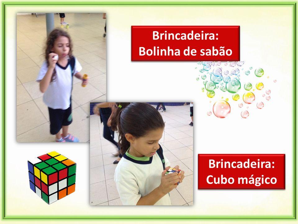 Brincadeira: Bolinha de sabão Brincadeira: Bolinha de sabão Brincadeira: Cubo mágico Brincadeira: Cubo mágico