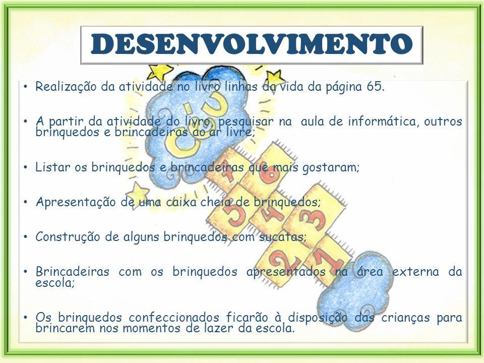 DESENVOLVIMENTO Realização da atividade no livro linhas da vida da página 65.
