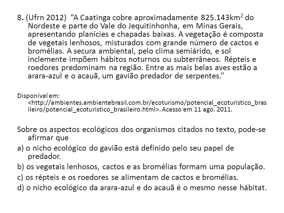 """8. (Ufrn 2012) """"A Caatinga cobre aproximadamente 825.143km 2 do Nordeste e parte do Vale do Jequitinhonha, em Minas Gerais, apresentando planícies e c"""