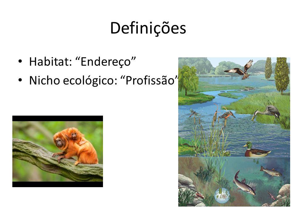 """Definições Habitat: """"Endereço"""" Nicho ecológico: """"Profissão"""""""