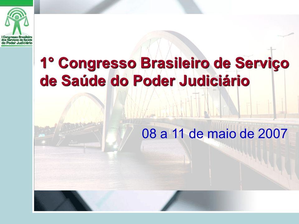 1° Congresso Brasileiro de Serviço de Saúde do Poder Judiciário 08 a 11 de maio de 2007