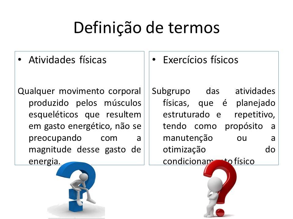 Atividades físicas Qualquer movimento corporal produzido pelos músculos esqueléticos que resultem em gasto energético, não se preocupando com a magnit