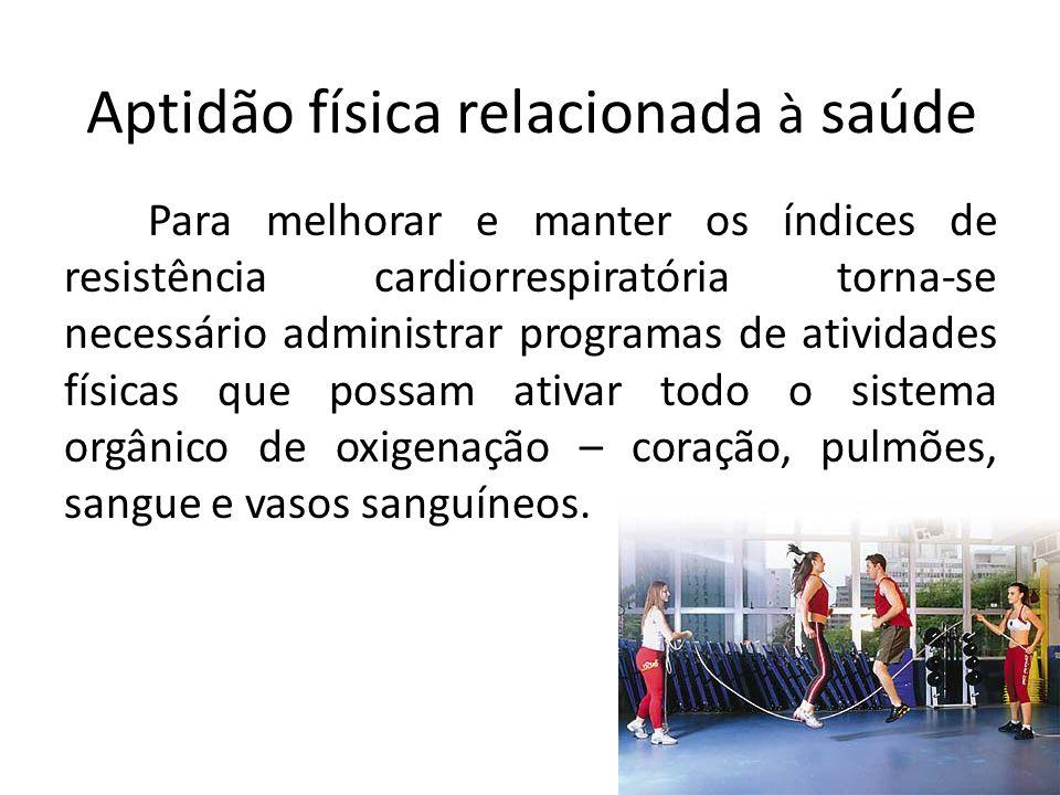 Para melhorar e manter os índices de resistência cardiorrespiratória torna-se necessário administrar programas de atividades físicas que possam ativar