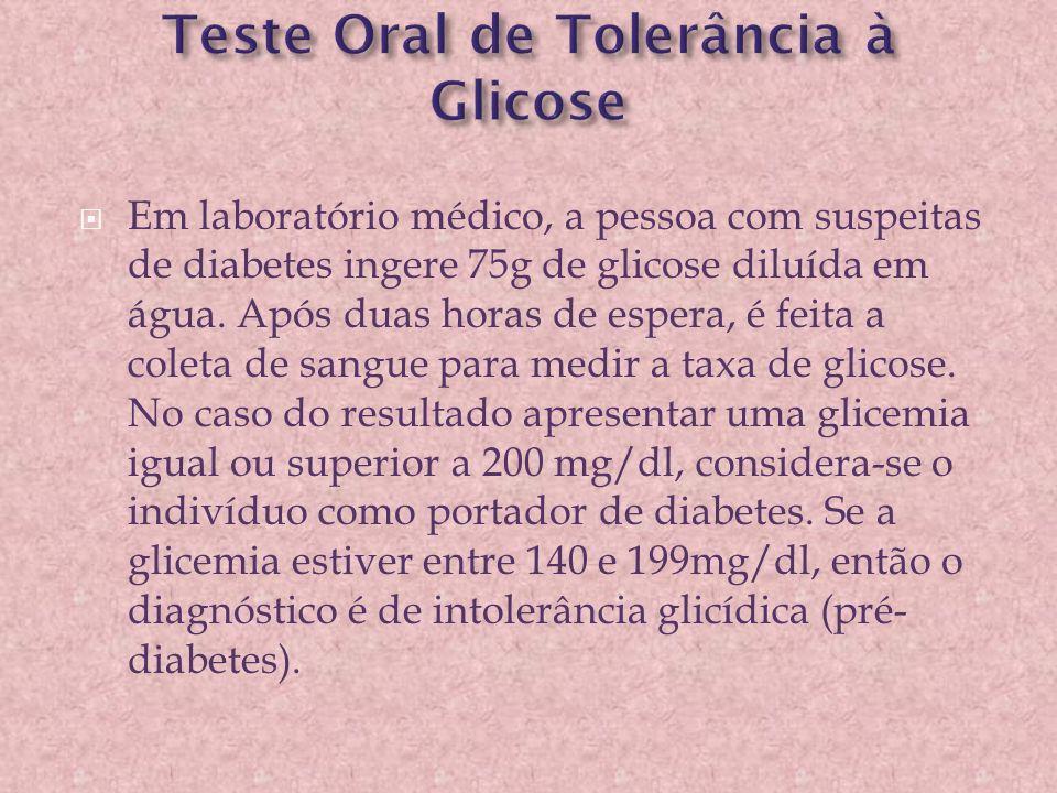  Em laboratório médico, a pessoa com suspeitas de diabetes ingere 75g de glicose diluída em água. Após duas horas de espera, é feita a coleta de sang