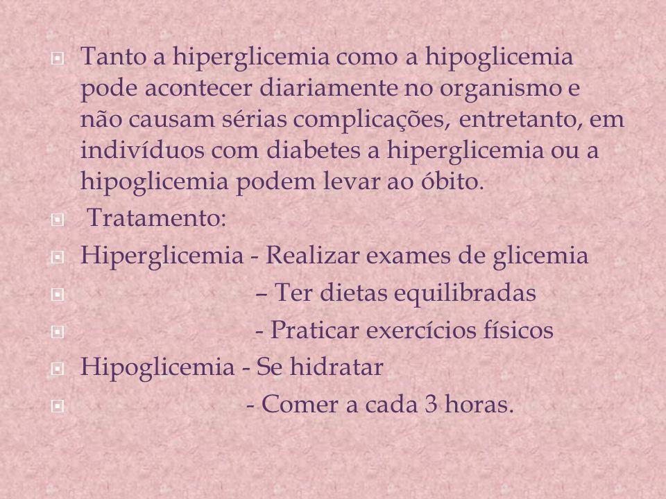  Tanto a hiperglicemia como a hipoglicemia pode acontecer diariamente no organismo e não causam sérias complicações, entretanto, em indivíduos com di