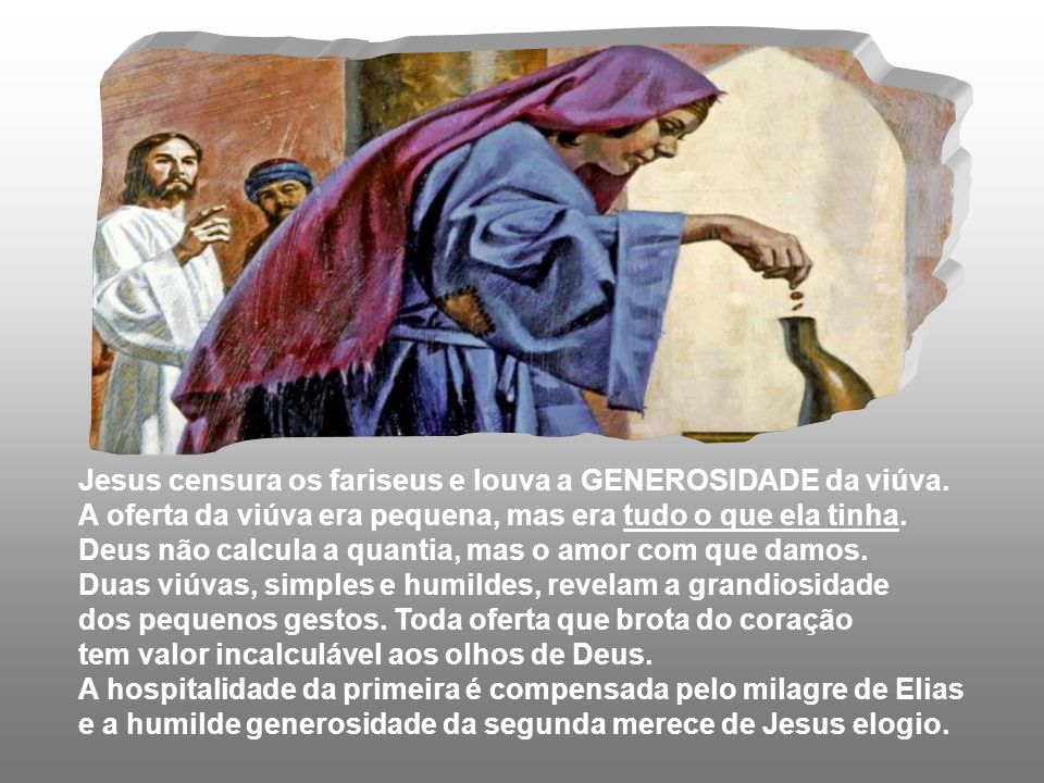 Jesus censura os fariseus e louva a GENEROSIDADE da viúva.