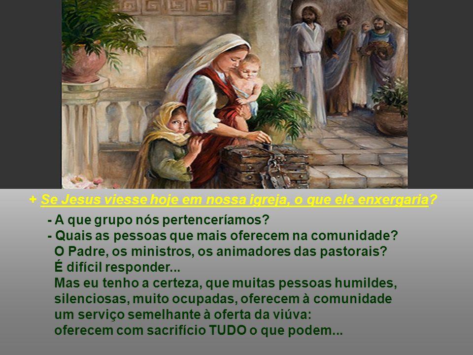 Jesus censura os fariseus e louva a GENEROSIDADE da viúva. A oferta da viúva era pequena, mas era tudo o que ela tinha. Deus não calcula a quantia, ma