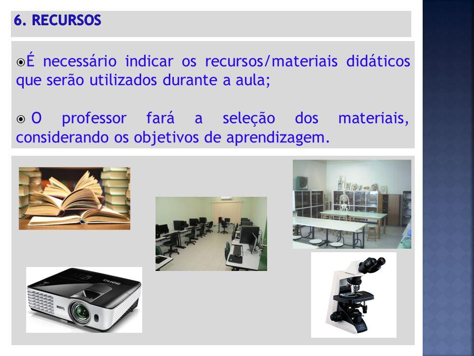  É necessário indicar os recursos/materiais didáticos que serão utilizados durante a aula;  O professor fará a seleção dos materiais, considerando os objetivos de aprendizagem.