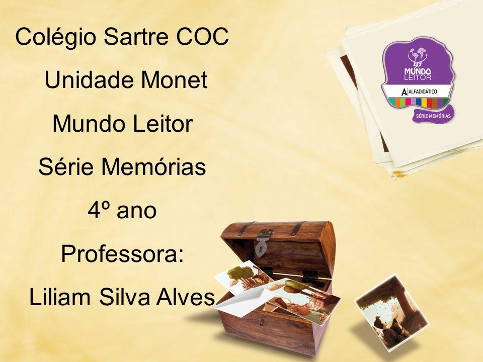 Colégio Sartre COC Unidade Monet Mundo Leitor Série Memórias 4º ano Professora: Liliam Silva Alves