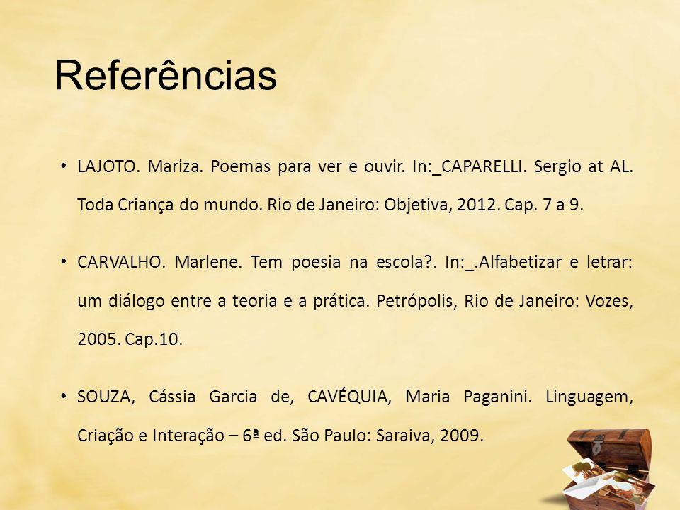 Referências LAJOTO. Mariza. Poemas para ver e ouvir. In:_CAPARELLI. Sergio at AL. Toda Criança do mundo. Rio de Janeiro: Objetiva, 2012. Cap. 7 a 9. C