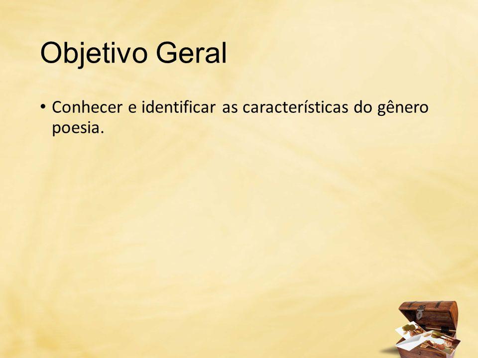 Objetivo Geral Conhecer e identificar as características do gênero poesia.
