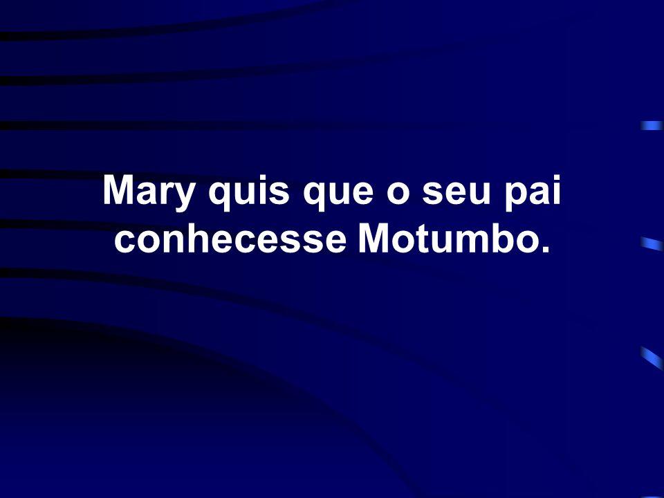 o pai, um Lord ingles, completamente indignado, tentou convencer a filha a deixar Motumbo, mas sem sucesso algum.