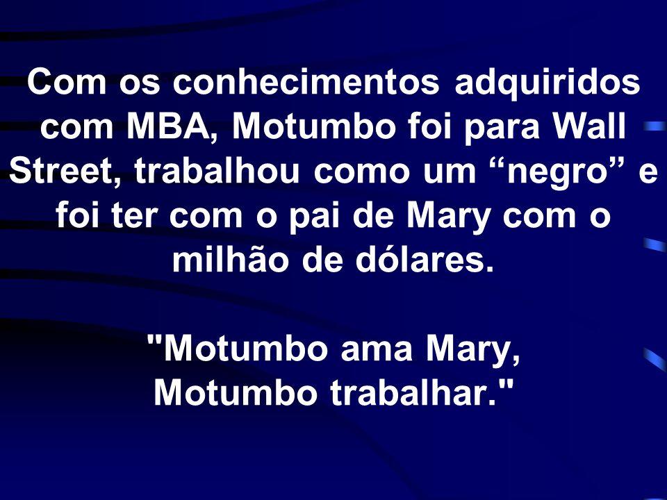 """Com os conhecimentos adquiridos com MBA, Motumbo foi para Wall Street, trabalhou como um """"negro"""" e foi ter com o pai de Mary com o milhão de dólares."""
