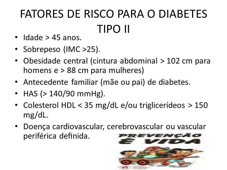 FATORES DE RISCO PARA O DIABETES TIPO II Idade > 45 anos.