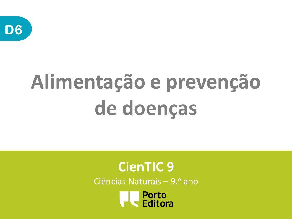 D6 Alimentação e prevenção de doenças CienTIC 9 Ciências Naturais – 9. o ano