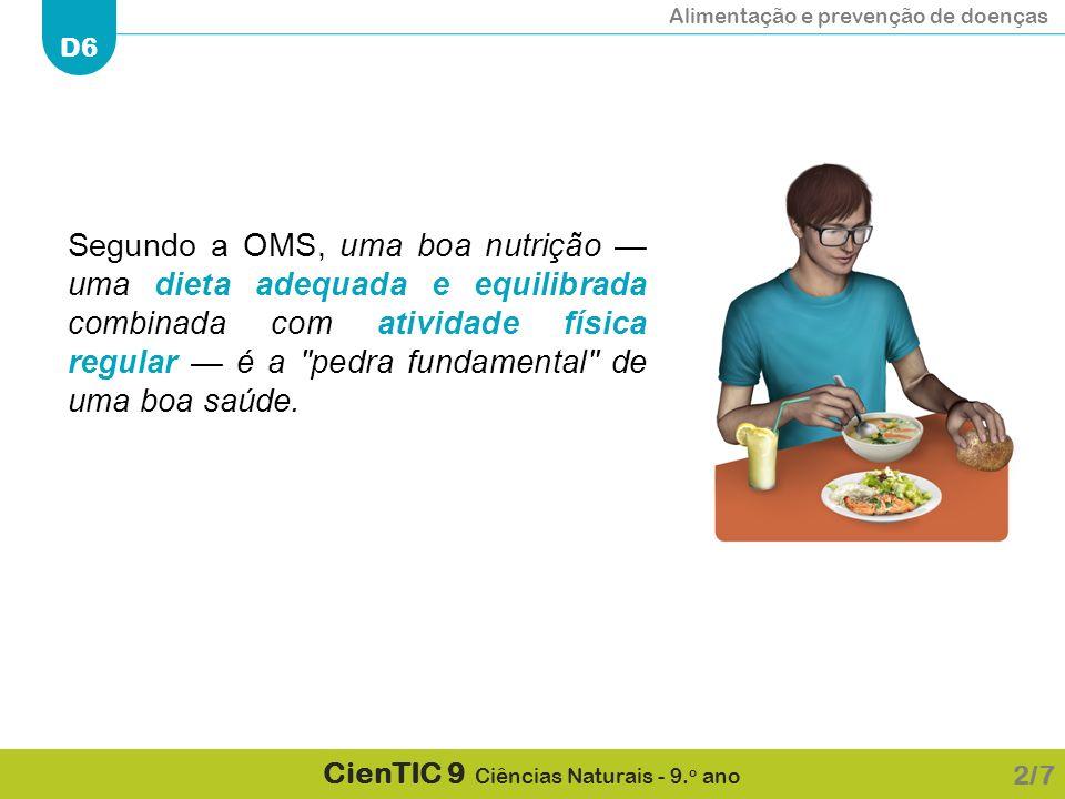 Alimentação e prevenção de doenças D6 CienTIC 9 Ciências Naturais - 9. o ano Segundo a OMS, uma boa nutrição — uma dieta adequada e equilibrada combin