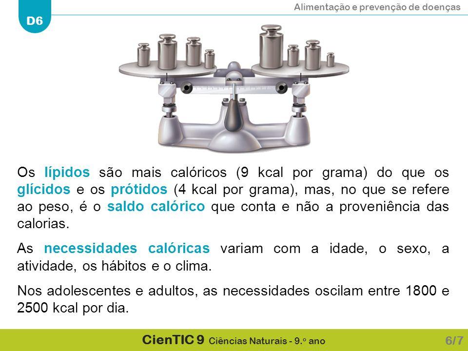 Alimentação e prevenção de doenças D6 CienTIC 9 Ciências Naturais - 9. o ano 6/7 Os lípidos são mais calóricos (9 kcal por grama) do que os glícidos e